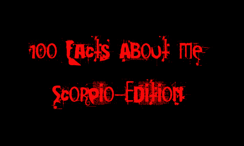 100 Facts About Me:  Scorpio Edition